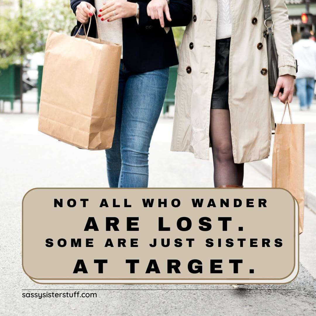 two women walking down the street with shopping bags and a quote about sisters shopping