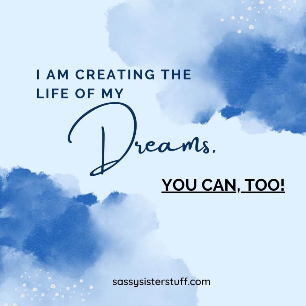 blue sky and clouds with a quote about creating the life of your dreams